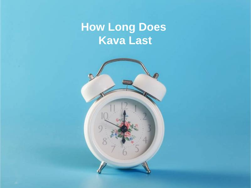 How Long Does Kava Last (And Why?)